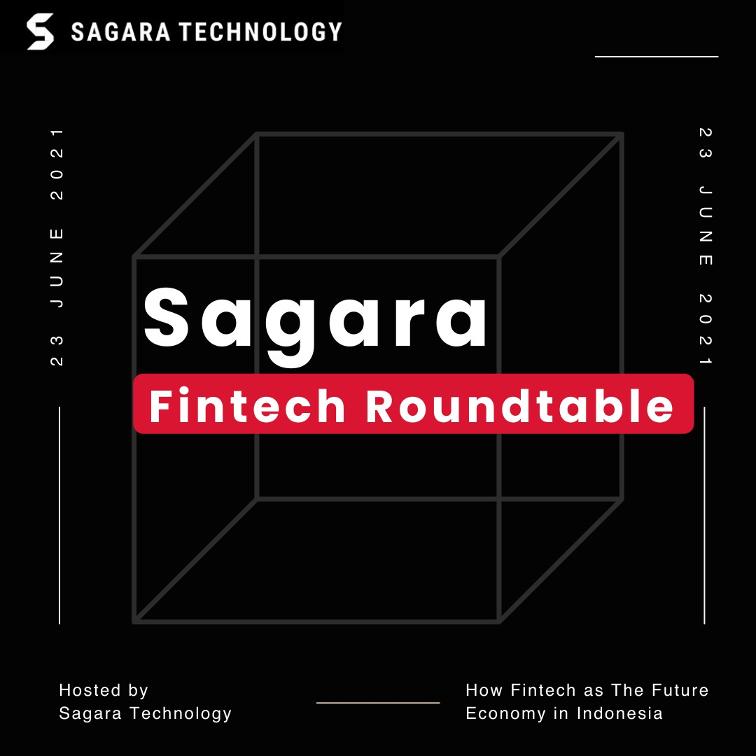 SAGARA FINTECH ROUNTABLE Get Ready for the Future! How Fintech Develops as The Future Economy in Indonesia.